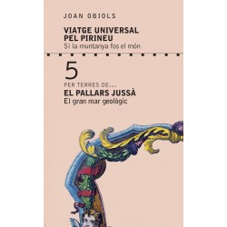 Viatge Universal pel Pirineu. Per terres de... El Pallars Jussà. El gran mar geològic
