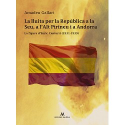 La lluita per la República a la Seu, a l'Alt Pirineu i a Andorra. La figura d'Enric Canturri (1931-1939)